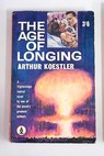 The age of longing / Arthur Koestler