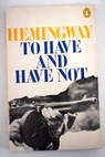 To have and have not / Ernest Hemingway