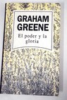 El poder y la gloria / Graham Greene
