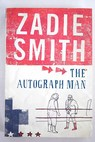 The autograph man / Zadie Smith