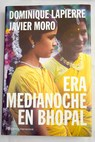 Era medianoche en Bhopal / Dominique Lapierre