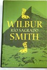 Río sagrado / Wilbur Smith