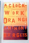 A clockwork orange / Burgess Anthony Morrison Blake