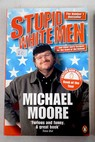Stupid white men and other sorry excuses for the state of the nation / Michael Moore