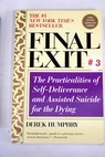 Final exit the practicalities of self deliverance and assisted suicide for the dying / Derek Humphry