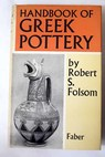 Handbook of greek pottery A guide for amateurs / Robert S Folsom
