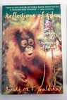 Reflections of Eden my years with the orangutans of Borneo / Birute M F Galdikas