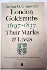 London goldsmiths 1697 1837 their marks and lives / Arthur Grimwade