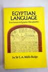 Egyptian language easy lessons in Egyptian hieroglyphics with sign list / E A Wallis Budge