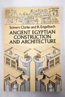 Ancient Egyptian construction and architecture / Clarke Somers Engelbach Reginald