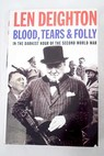 Blood tears and folly in the darkest hour of the Second World War / Len Deighton
