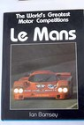 The world s greatest motor competions Le Mans / Ian Bamsey