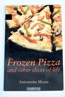 Frozen pizza and other slices of life / Antoinette Moses