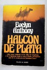 Halcón de plata / Evelyn Anthony