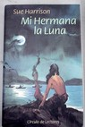 Mi hermana la Luna / Sue Harrison