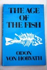 The age of the fish / Odon von Horvath