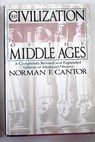 The civilization of the Middle Ages a completely revised and expanded edition of Medieval history the life and death of a civilization / Norman F Cantor