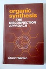 Organic synthesis the disconnection approach / Stuart Warren