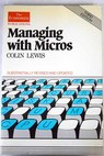 Managing with micros management uses of microcomputers / Colin Lewis
