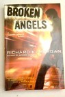 Broken angels / Richard K Morgan