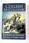 La huida de Morgan / Colleen McCullough