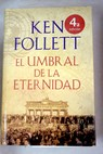 El umbral de la eternidad / Ken Follett