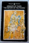 History of the Franks / Gregory Saint Bishop of Tours