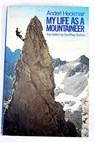 My life as a mountaineer / Anderl Heckmair