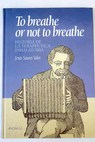 To breathe or not to breathe Historia de la terapéutica inhalatoria / Jesús Sauret Valet