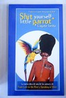 Shit yourself little parrot Cágate lorito / Federico López Socasau