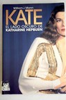 Kate el lado oscuro de Katharine Hepburn / William J Mann