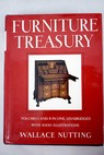 Furniture Treasury Mostly of American Origin All periods of American furniture nitts some foreign examples in America / Wallace Nutting