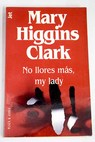 No llores más my lady / Mary Higgins Clark