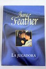 La jugadora / Jane Feather