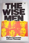 The wise men six friends and the world they made Acheson Bohlen Harriman Kennan Lovett McCloy / Isaacson Walter Thomas Evan
