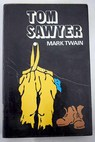 Aventuras de Tom Sawyer Tom Sawyer detective Tom Sawyer en el extranjero / Mark Twain