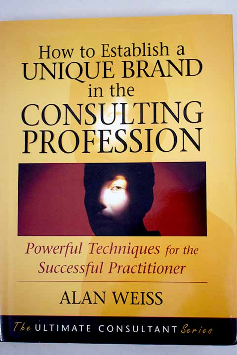 How to establish a unique brand in the consulting profession / Alan Weiss