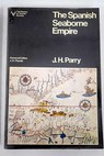 The Spanish seaborne empire / John H Parry