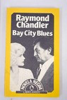 Bay city Blues / Raymond Chandler