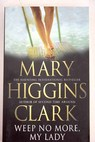Weep no more my lady / Mary Higgins Clark