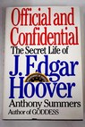 Official and confidential the secret life of J Edgar Hoover / Anthony Summers