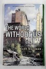 The world without us / Alan Weisman