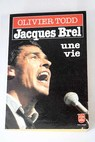 Jacques Brel une vie / Olivier Todd