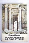 Ancient civilizations and ruins of Turkey / Ekrem Akurgal