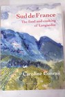 Sud de France the food and cooking of Languedoc / Caroline Conran