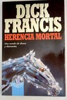 Herencia mortal / Dick Francis