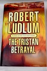 The Tristan betrayal / Robert Ludlum