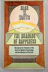 The meaning of happiness / Alan Watts
