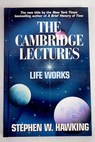 The Cambridge lectures Life works / Stephen Hawking