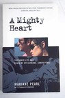 A mighty heart the brave life and death of my husband Daniel Pearl / Pearl Mariane Crichton Sarah